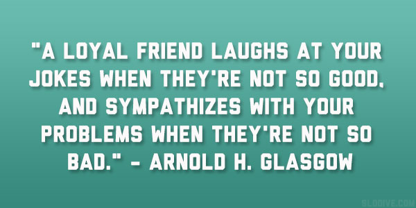 Quotes About Bad Friends And Good Friends loyal friend la...