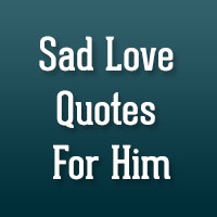 24 Reflective Sad Love Quotes For Him