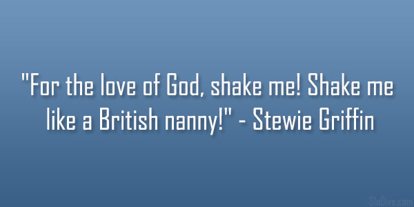 shake me 31 Funny Stewie Griffin Quotes