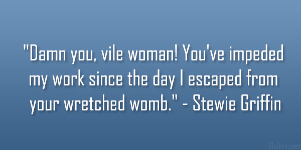 vile woman 31 Funny Stewie Griffin Quotes