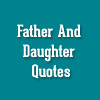 26 Important Father And Daughter Quotes