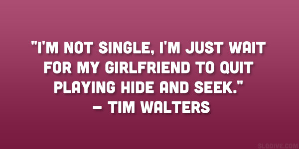 Quotes About Being Single - 24 Funny Collections | Design Press