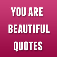 31 Reassuring You Are Beautiful Quotes