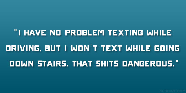 Texting And Driving Quotes Magnificent 25 Funny Teenage Quotes To Make You Smile