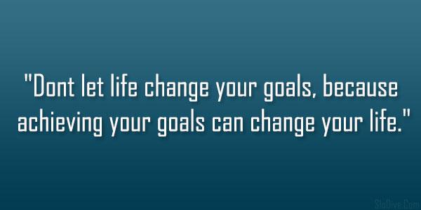 Life Change Your Goals