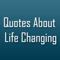 25 Heartening Quotes About Life Changing