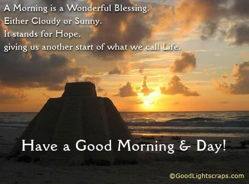 a morning is a wonderful blessing either cloudy or sunny it stands for hope giving us another start of what we call life