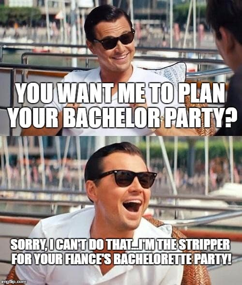 You Want Me To Plan Your Bachelor Party Sorry I Cant Do ThatIm The Stripper For Fiances Bachelorette