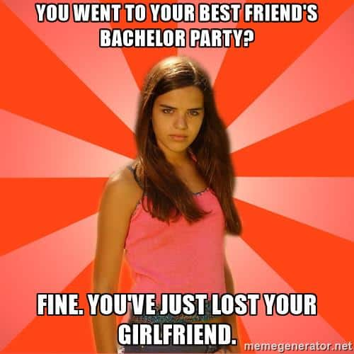 You Went To Your Best Friends Bachelor Party Fine Youve Just Lost Girlfriend